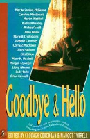 <p>Goodbye and Hello<br /> Sixteen Compelling Stories of Leaving and Arriving from Irish and Australian Author</p>