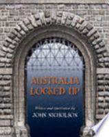 <p>Australia Locked Up: The Story of Australia's Prisons from the First Fleet to Today</p>