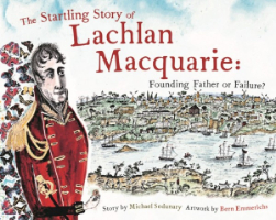 <p>The Startling Story of Lachlan Macquarie: Founding Father or Failure?</p>