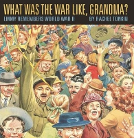 <p>What was the war like, Grandma? Emmy Remembers World War II</p>